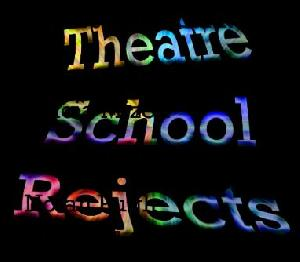 Theatre School Rejects